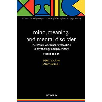 Mind Meaning and Mental Disorder The Nature of Causal Explanation in Psychology and Psychiatry by Bolton & Derek