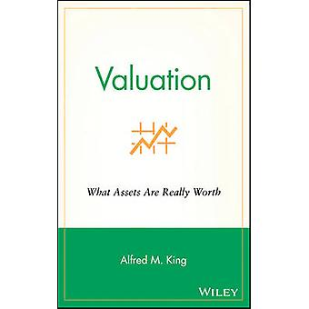 Valuation What Assets Are Really Worth by King & Alfred M.