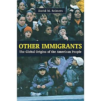 Other Immigrants The Global Origins of the American People by Reimers & David