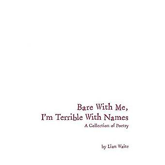 Bare With Me Im Terrible With Names A Collection of Poetry by Waite & Lian