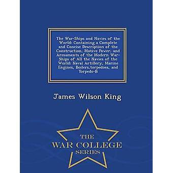 De krigsfartyg och flottor av världen som innehåller en klar och koncis beskrivning av konstruktion motiv kraften och försvarsmateriel av moderna krigsfartyg av alla flottor av den världen sjö Arti av King & James Wilson