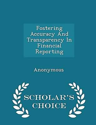 Fostering Accuracy And Transparency In Financial Reporting  Scholars Choice Edition by United States Congress House of Represen