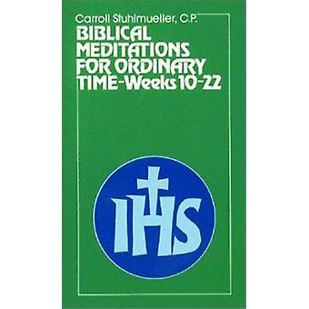 Biblical Meditations for Ordinary Time - Weeks 10-22 by Carroll Stuhlm