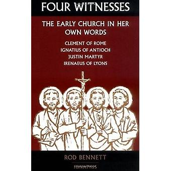 Four Witnesses - The Early Church in Her Own Words by Rod Bennett - 97