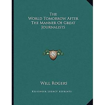 The World Tomorrow After the Manner of Great Journalists by Will Roge
