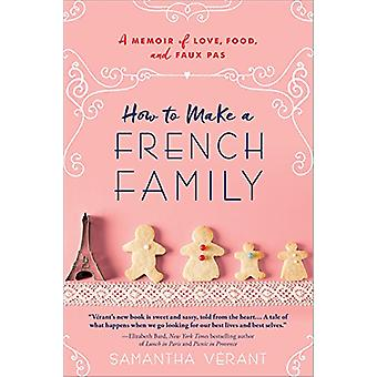 How to Make a French Family - A Memoir of Love - Food - and Faux Pas b