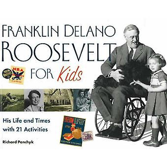Franklin Delano Roosevelt for Kids - His Life and Times with 21 Activi