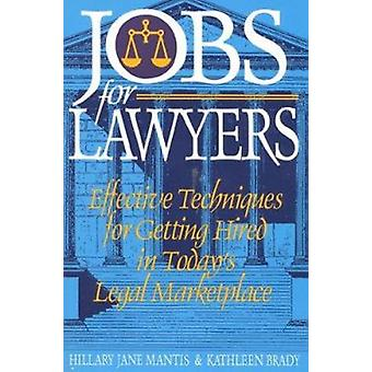 Jobs for Lawyers - Effective Techniques for Getting Hired in Today's L
