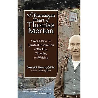 The Franciscan Heart of Thomas Merton - A New Look at the Spiritual In