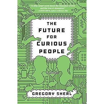 The Future for Curious People by Gregory Sherl - 9781616203696 Book