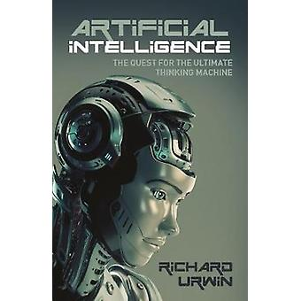 Artificial Intelligence - the Quest for the Ultimate Thinking Machine