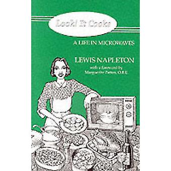 Look! it Cooks - A Life in Microwaves by Lewis Napleton - 978190301815