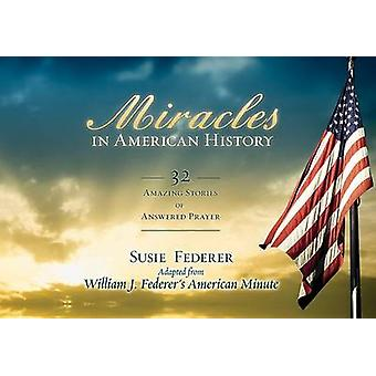 Miracles in American History - 32 Amazing Stories of Answered Prayer b