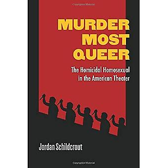 Murha useimmat Queer: Murhanhimoinen homoseksuaali American Theater (Triangulations: lesbo-, homo-, / Queer Theater...