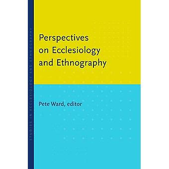 Perspectives on Ecclesiology and Ethnography by Pete Ward - 978080286