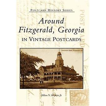 Around Fitzgerald - Georgia in Vintage Postcards by Milton N Hopkins