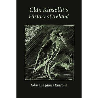 Clan Kinsellas History of Ireland by Kinsella & John