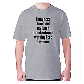 Mens funny t-shirt slogan tee novelty humour hilarious -  I may need to extend my lunch break into not working here anymore