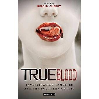 True Blood  Investigating Vampires and Southern Gothic by Edited by Brigid Cherry
