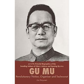 Gu Mu Revolutionary Thinker Organiser and Technocrat by Huiyuan & Liu