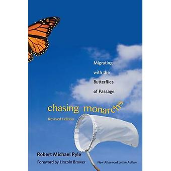 Chasing Monarchs  Migrating with the Butterflies of Passage by Robert Michael Pyle & Foreword by Lincoln P Brower