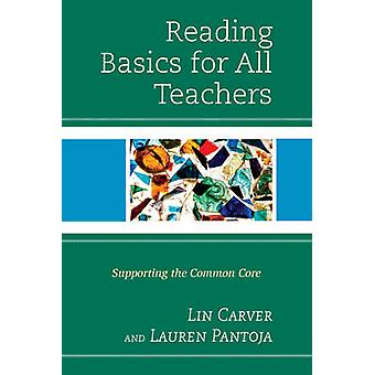 Reading Basics for All Teachers Supporting the Common Core by Carver & Lin