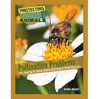 Pollination Problems - The Battle to Save Bees and Other Vital Animals