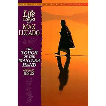 The Touch of the Masters Hand  Studies on Jesus by Max Lucado