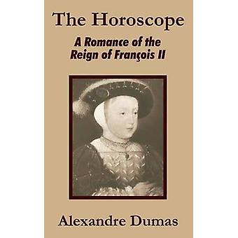 The Horoscope A Romance of the Reign of Franois II by Dumas & Alexandre