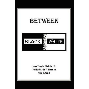 Between Black and White by Gilchrist Jr & Leon Vaughn