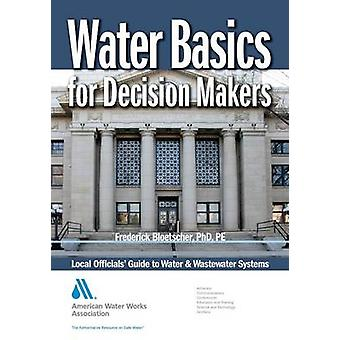 Water Basics for Decision Makers Local Officials Guide to Water Wastewater Systems von Bloetscher & Frederick