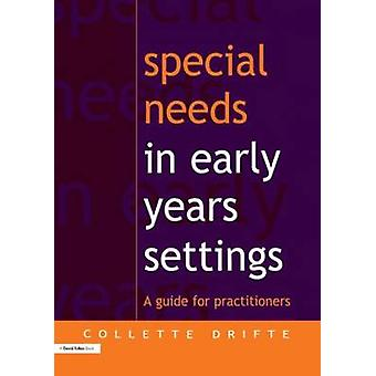 Special Needs in Early Years Settings  A Guide for Practitioners by Drifte & Collette