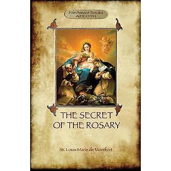 The Secret of the Rosary a classic of Marian devotion Aziloth Books by de Montfort & St Louis Marie
