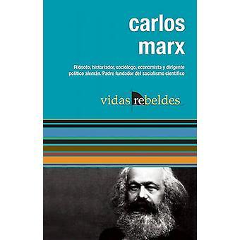 Carlos Marx - Vidas Rebeldes by Karl Marx - Julio Antonio Fernandez Es