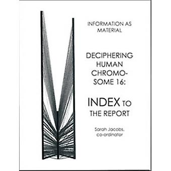 Deciphering Human Chromosome 16 Index to the Report by Jacobs & Sarah