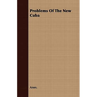 Problems Of The New Cuba by Anon.