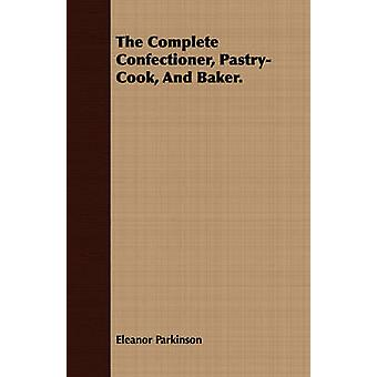The Complete Confectioner PastryCook And Baker. by Parkinson & Eleanor