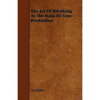 The Art Of Breathing As The Basis Of ToneProduction by Kofler & Leo