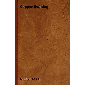 Copper Refining by Addicks & Lawrence