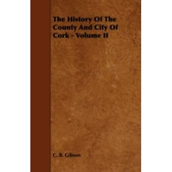 The History of the County and City of Cork  Volume II by Gibson & C. B.