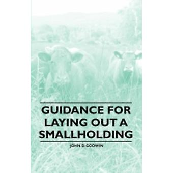 Guidance for Laying Out a Smallholding by Godwin & John D.