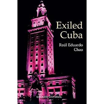 EXILED CUBA  A CHRONICLE OF THE YEARS OF EXILE FROM 1959 TO THE PRESENT by Chao & Raul Eduardo
