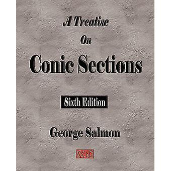 A Treatise On Conic Sections  Sixth Edition by George Salmon