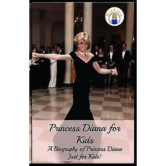 Princess Diana for Kids A Biography of Princess Diana Just for Kids by Sara & Presley