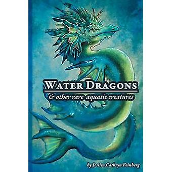 Water Dragons  Other Rare Aquatic Creatures A Field Guide by Feinberg & Jessica C.