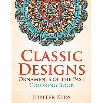 Classic Designs Ornaments of the Past Coloring Book by Jupiter Kids