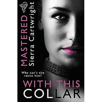 Mastered With This Collar by Cartwright & Sierra