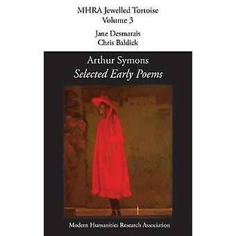 Selected Early Poems by Symons & Arthur