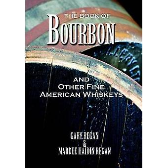 The Book of Bourbon and Other Fine American Whiskeys by Regan & Gary