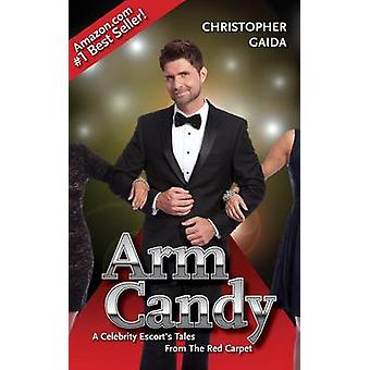 Arm Candy A Celebrity Escorts Tales From The Red Carpet by Gaida & Christopher